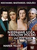 Kochanki, bastardzi, oszuści. Nieprawe łoża królów Polski - Marek Teler - ebook