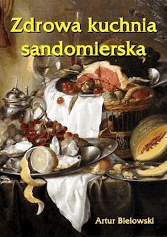 Zdrowa kuchnia sandomierska - Artur Bielowski - ebook