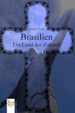 Brasilien - Ein Land der Zukunft - Stefan Zweig - E-Book
