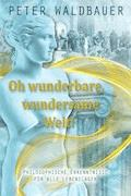 Oh wunderbare, wundersame Welt - Peter Waldbauer - E-Book