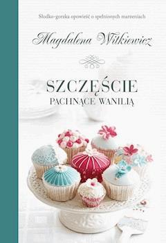 Szczęście pachnące wanilią - Magdalena Witkiewicz - ebook