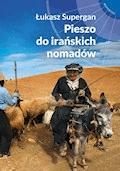 Pieszo do irańskich nomadów - Łukasz Supergan - ebook