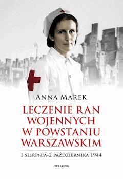 Leczenie ran. Służba medyczna w powstańczej Warszawie - Anna Marek - ebook