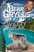 Wilczy szlak - Misja przetrwanie - Bear Grylls - ebook