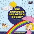 Wie entsteht der Regenbogen? - Annegret Augustin - Hörbüch