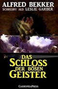 Alfred Bekker schreibt als Leslie Garber: Das Schloss der bösen Geister - Alfred Bekker - E-Book