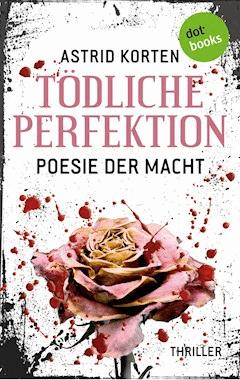 Tödliche Perfektion - Astrid Korten - E-Book