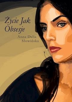 Życie jak obsesje - Anna Dalia Słowińska - ebook