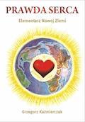 Prawda serca. Elementarz Nowej Ziemi - Grzegorz Kaźmierczak - ebook