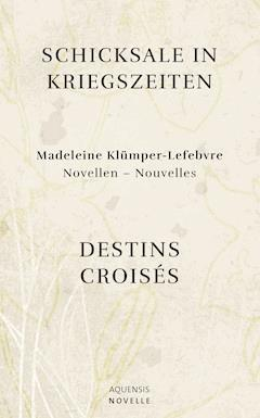 Schicksale in Kriegszeiten - Destins Croisés - Madeleine Klümper-Lefebvre - E-Book