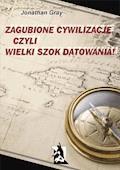 Zagubione cywilizacje czyli wielki szok datowania! - Jonathan Gray - ebook