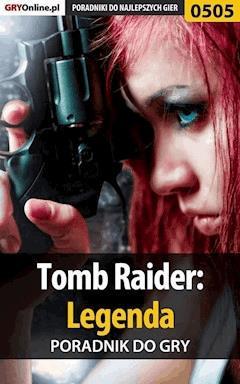 "Tomb Raider: Legenda - poradnik do gry - Jacek ""Stranger"" Hałas - ebook"