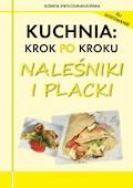 Kuchnia: krok po kroku - Naleśniki i placki - Elżbieta Strylczuk-Kłucińska - ebook