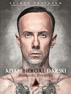 Spowiedź heretyka.  Sacrum Profanum - Adam Nergal Darski - ebook