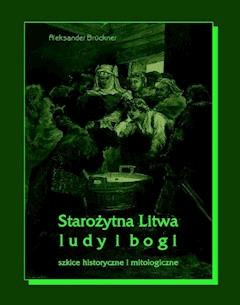 Starożytna Litwa. Ludy i bogi. Szkice historyczne i mitologiczne - Aleksander Brückner - ebook