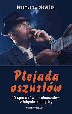 Plejada oszustów. 40 sposobów na nieuczciwe zdobycie pieniędzy - Przemysław Słowiński - ebook