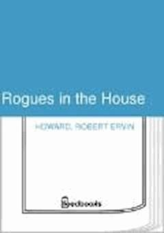Rogues in the House - Robert Ervin Howard - ebook