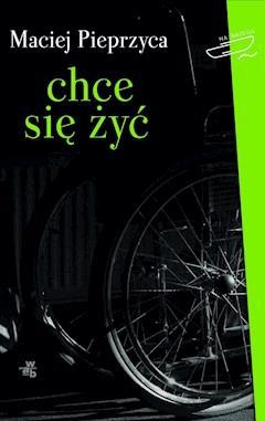Chce się żyć! - Maciej Pieprzyca - ebook