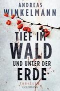 Tief im Wald und unter der Erde - Andreas Winkelmann - E-Book
