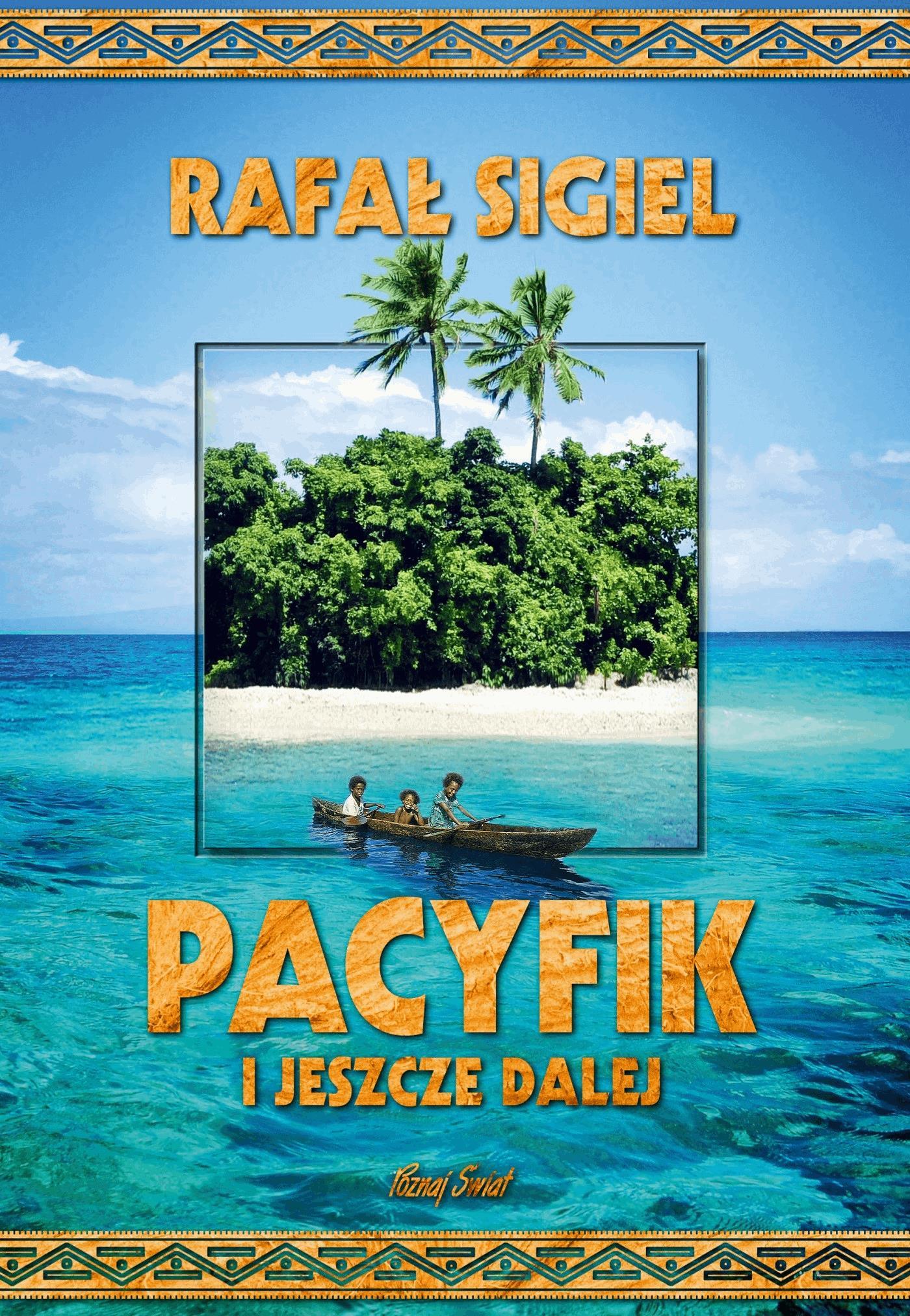 Pacyfik i jeszcze dalej - Tylko w Legimi możesz przeczytać ten tytuł przez 7 dni za darmo. - Rafał Sigiel