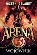 Arena 13 tom 3. Wojownik - Joseph Delaney - ebook