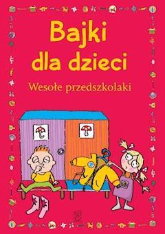 Bajki dla dzieci. Wesołe przedszkolaki - Ewa Stolarczyk, Sylwia Stolarczyk - ebook