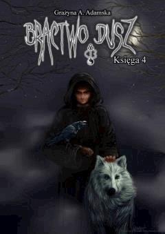 Bractwo Dusz, Księga 4 - Grażyna A. Adamska - ebook