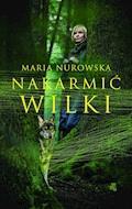 Nakarmić wilki - Maria Nurowska - ebook + audiobook