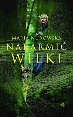Nakarmić wilki - Maria Nurowska - ebook