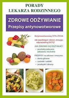 Zdrowe odżywianie. Przepisy antynowotworowe. Porady lekarza rodzinnego - Opracowanie zbiorowe - ebook