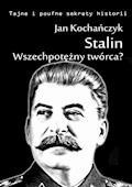 Stalin! Wszechpotężny twórca? - Jan Kochańczyk - ebook