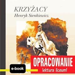 Krzyżacy (Henryk Sienkiewicz) - opracowanie - Andrzej I. Kordela, M. Bodych - ebook