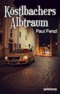 Köstlbachers Albtraum - Paul Fenzl - E-Book