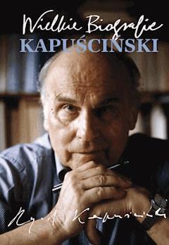 Kapuściński. Wielkie Biografie - Katarzyna Fiołka - ebook