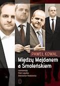 Między Majdanem a Smoleńskiem - Paweł Kowal - ebook