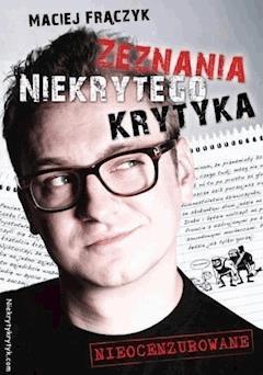 Zeznania Niekrytego Krytyka - Maciej Frączyk - ebook