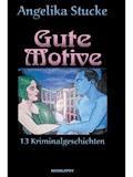 Gute Motive - Angelika Stucke - E-Book