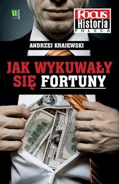 Jak wykuwały się fortuny - Andrzej Krajewski - ebook