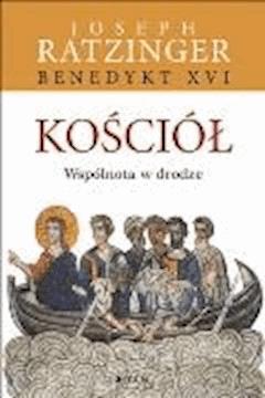 Kościół. Wspólnota w drodze. - Joseph Ratzinger Benedykt XVI - ebook