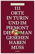 111 Orte in Turin und im Piemont, die man gesehen haben muss - Marx de Morais - E-Book