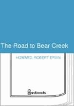 The Road to Bear Creek - Robert Ervin Howard - ebook