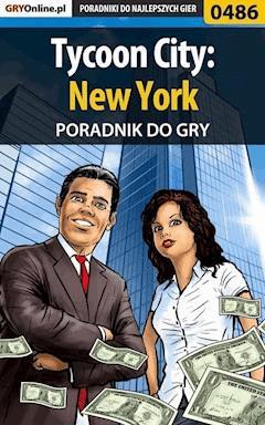 "Tycoon City: New York - poradnik do gry - Jacek ""Stranger"" Hałas - ebook"
