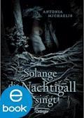 Solange die Nachtigall singt - Antonia Michaelis - E-Book