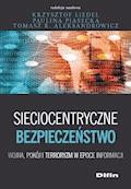Sieciocentryczne bezpieczeństwo. Wojna, pokój i terroryzm w epoce informacji - Krzysztof Liedel, Paulina Piasecka, Tomasz R. Aleksandrowicz - ebook