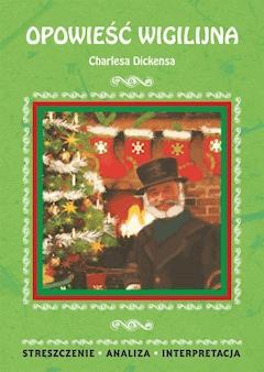 Opowieść wigilijna Charlesa Dickensa. Streszczenie, analiza, interpretacja - Ilona Kulik - ebook