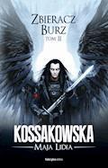 Zbieracz Burz, tom 2 - Maja Lidia Kossakowska - ebook