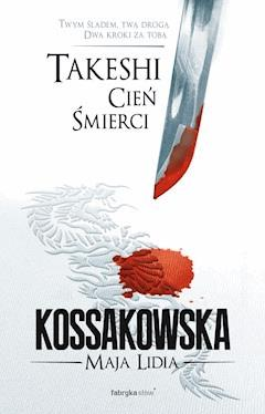 Takeshi. Cień Śmierci - Maja Lidia Kossakowska - ebook