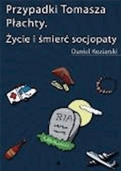 Przypadki Tomasza Płachty. Życie i śmierć socjopaty - Daniel Koziarski - ebook