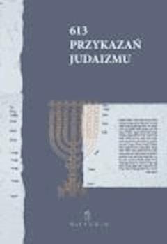 613 Przykazań Judaizmu oraz Siedem przykazań rabinicznych i Siedem przykazań dla potomków Noacha - Opracowanie zbiorowe - ebook