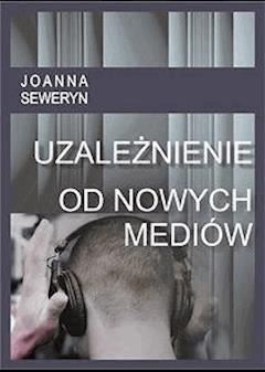 Uzależnienie od nowych mediów - Joanna Seweryn - ebook